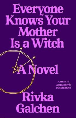 Everyone Knows Your Mother is a Witch Riva Galchen